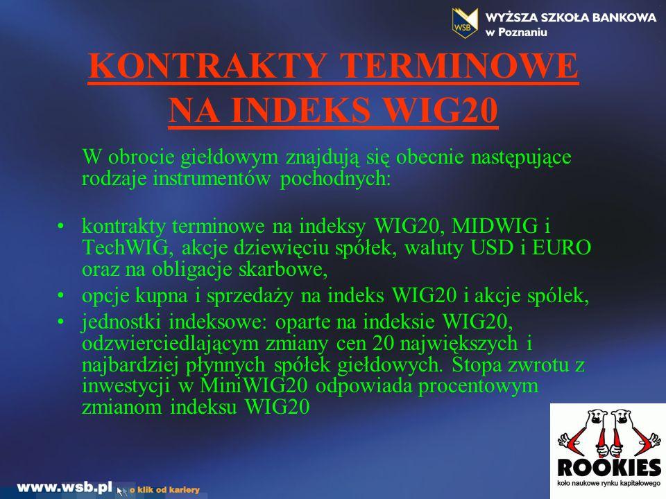 KONTRAKTY TERMINOWE NA INDEKS WIG20 W obrocie giełdowym znajdują się obecnie następujące rodzaje instrumentów pochodnych: kontrakty terminowe na indek