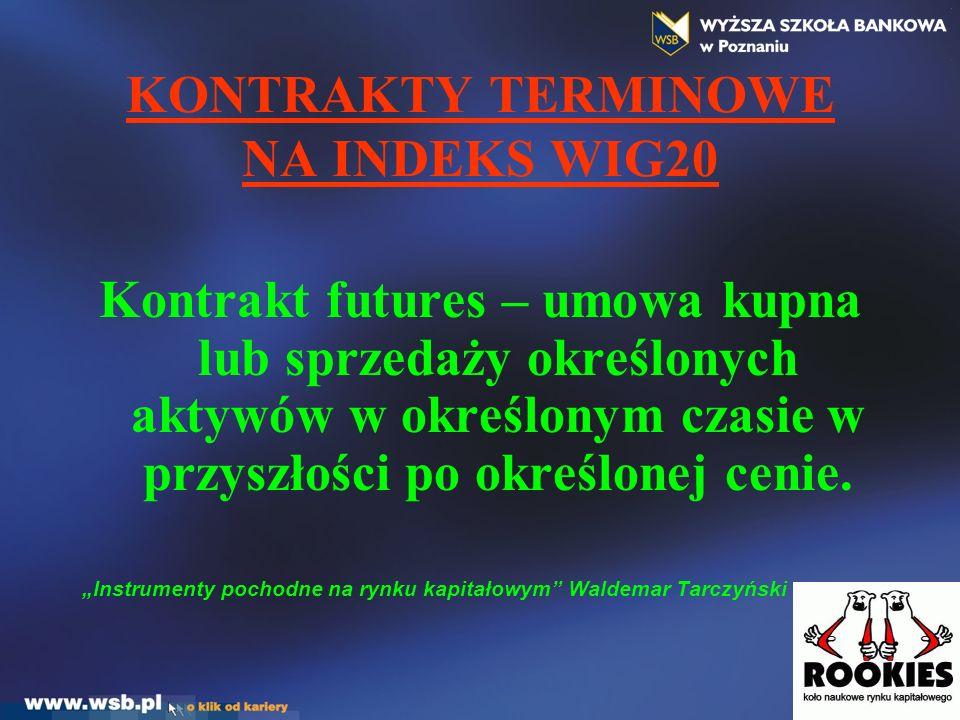 KONTRAKTY TERMINOWE NA INDEKS WIG20 Kontrakt futures – umowa kupna lub sprzedaży określonych aktywów w określonym czasie w przyszłości po określonej c