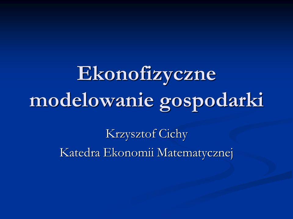 Ekonofizyczne modelowanie gospodarki Krzysztof Cichy Katedra Ekonomii Matematycznej