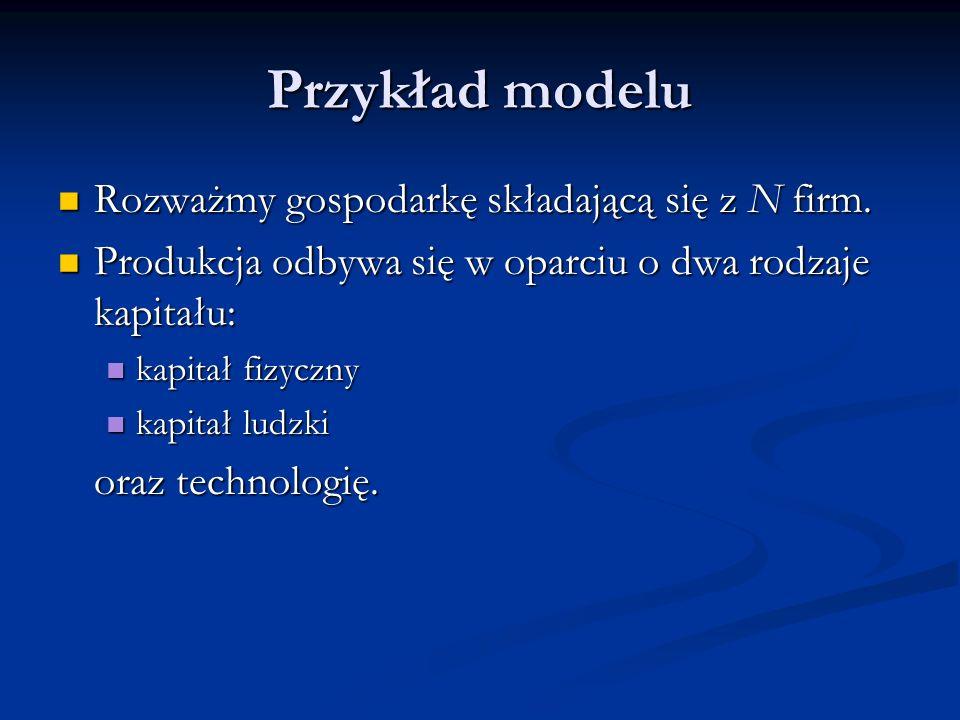 Przykład modelu Rozważmy gospodarkę składającą się z N firm. Rozważmy gospodarkę składającą się z N firm. Produkcja odbywa się w oparciu o dwa rodzaje