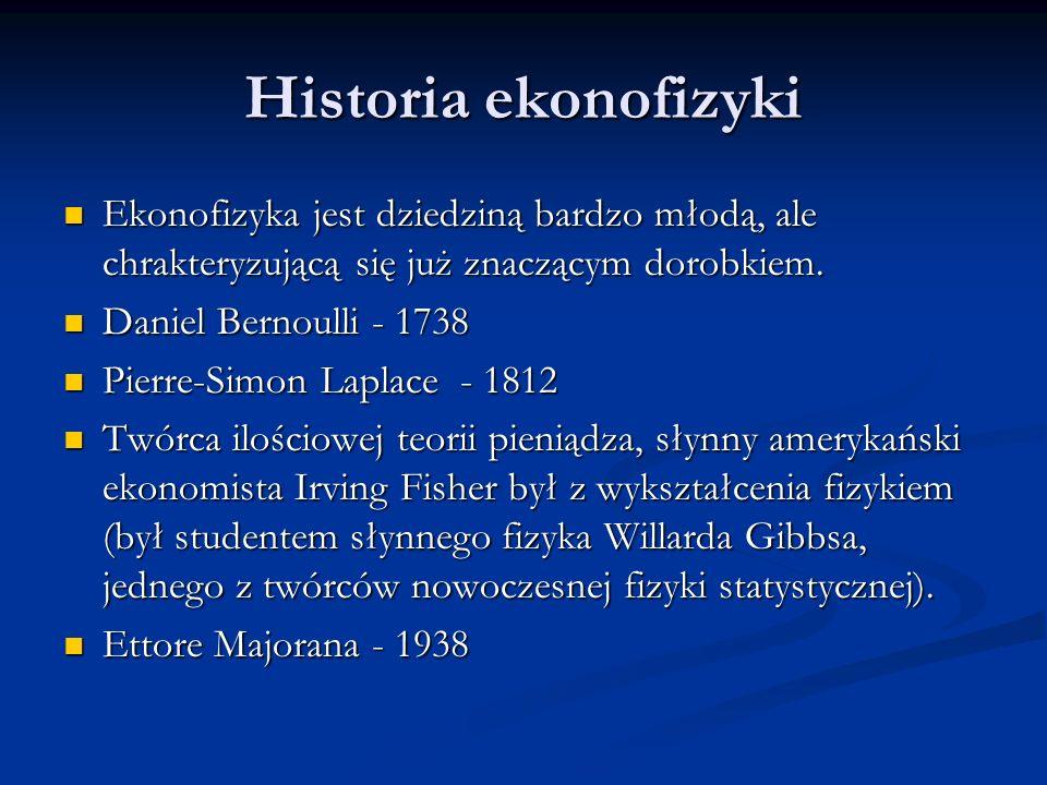 Historia ekonofizyki Ekonofizyka jest dziedziną bardzo młodą, ale chrakteryzującą się już znaczącym dorobkiem. Ekonofizyka jest dziedziną bardzo młodą