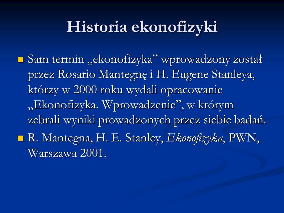 Historia ekonofizyki Sam termin ekonofizyka wprowadzony został przez Rosario Mantegnę i H. Eugene Stanleya, którzy w 2000 roku wydali opracowanie Ekon