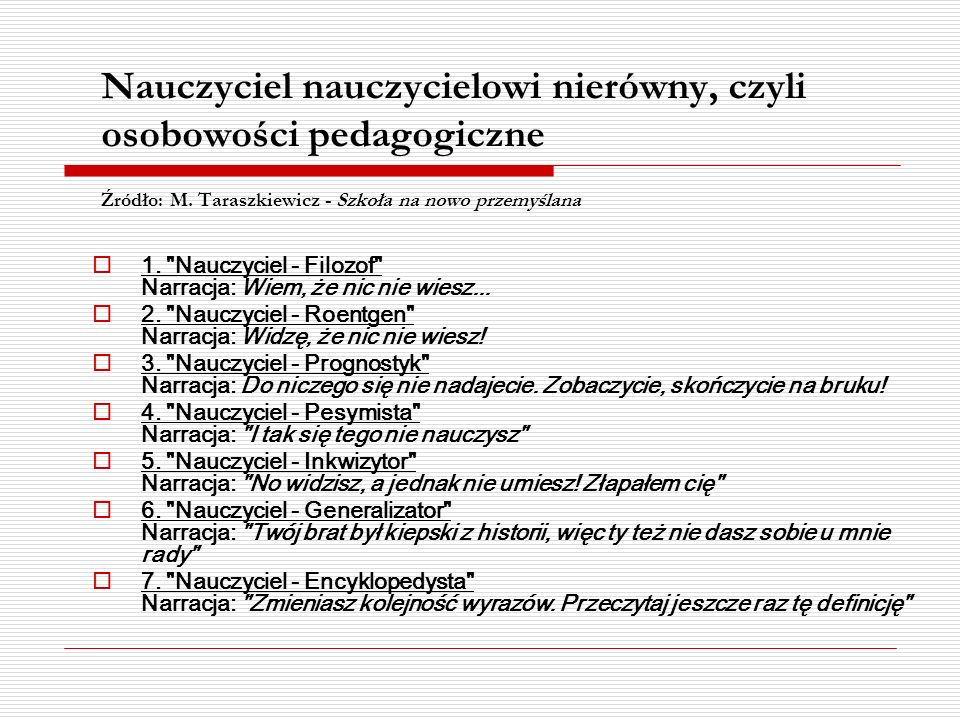 Nauczyciel nauczycielowi nierówny, czyli osobowości pedagogiczne Źródło: M. Taraszkiewicz - Szkoła na nowo przemyślana 1.