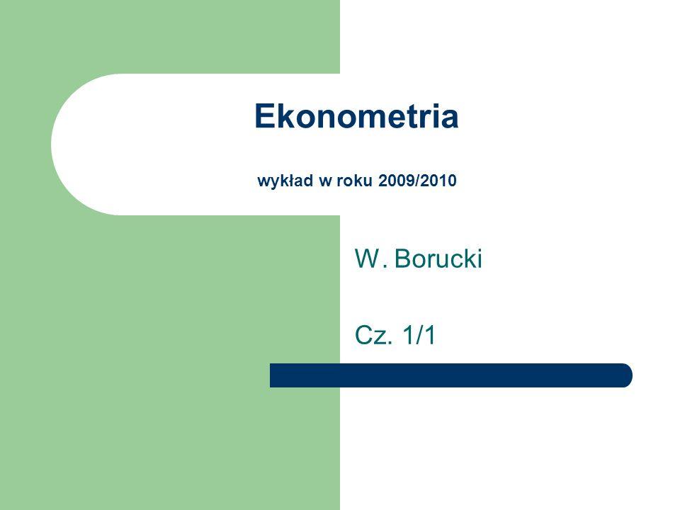 Ekonometria wykład w roku 2009/2010 W. Borucki Cz. 1/1