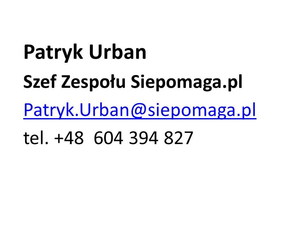 Patryk Urban Szef Zespołu Siepomaga.pl Patryk.Urban@siepomaga.pl tel. +48 604 394 827