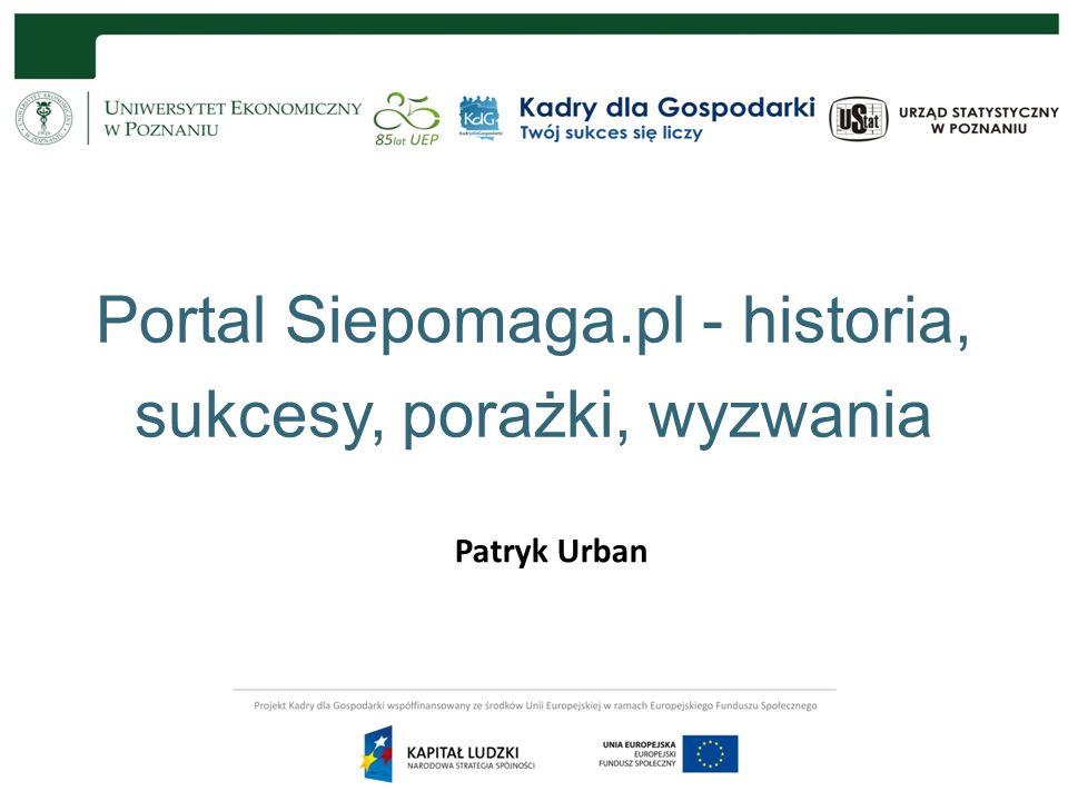 Portal Siepomaga.pl - historia, sukcesy, porażki, wyzwania Patryk Urban