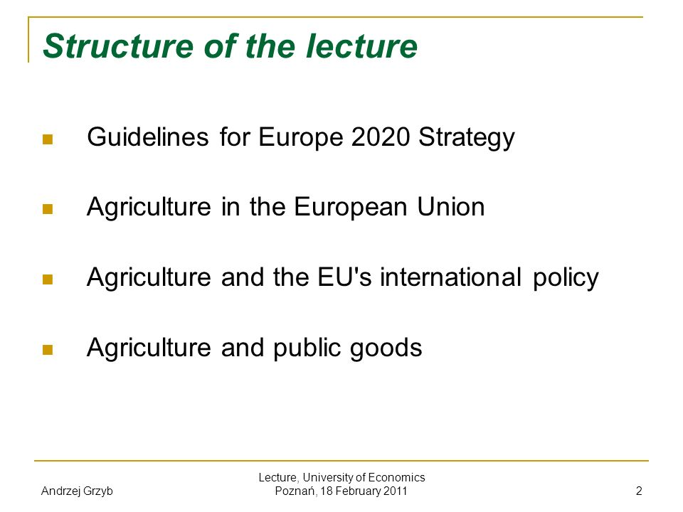 Andrzej Grzyb Lecture, University of Economics Poznań, 18 February 2011 23 The balance for international trade in agricultural products Security and stability of supplying agricultural products were the main reasons for development of the Common Agricultural Policy in the 60 s Even today, when trade is balanced, in the area of some products, the EU still imports far more than exports