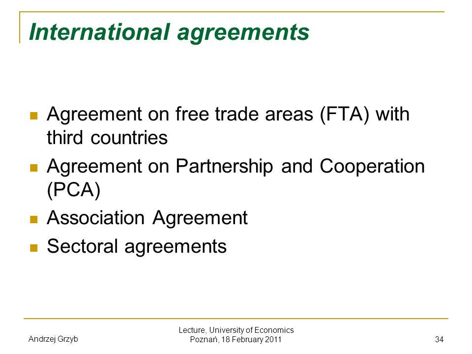 Andrzej Grzyb Lecture, University of Economics Poznań, 18 February 2011 34 International agreements Agreement on free trade areas (FTA) with third cou