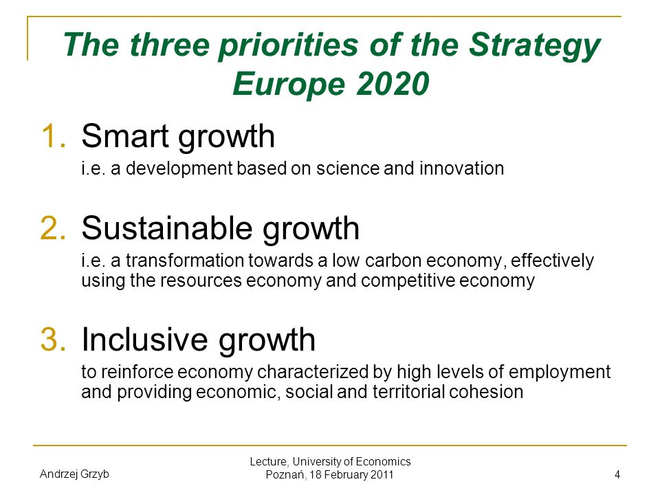Andrzej Grzyb Lecture, University of Economics Poznań, 18 February 2011 4 The three priorities of the Strategy Europe 2020 1. Smart growth i.e. a deve