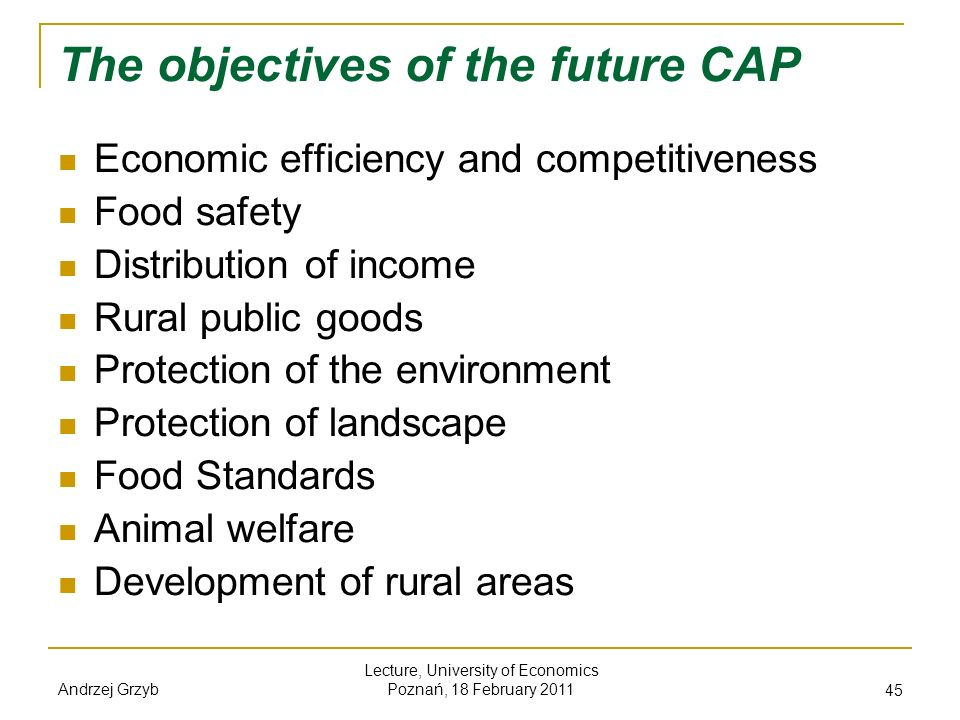 Andrzej Grzyb Lecture, University of Economics Poznań, 18 February 2011 45 The objectives of the future CAP Economic efficiency and competitiveness Fo