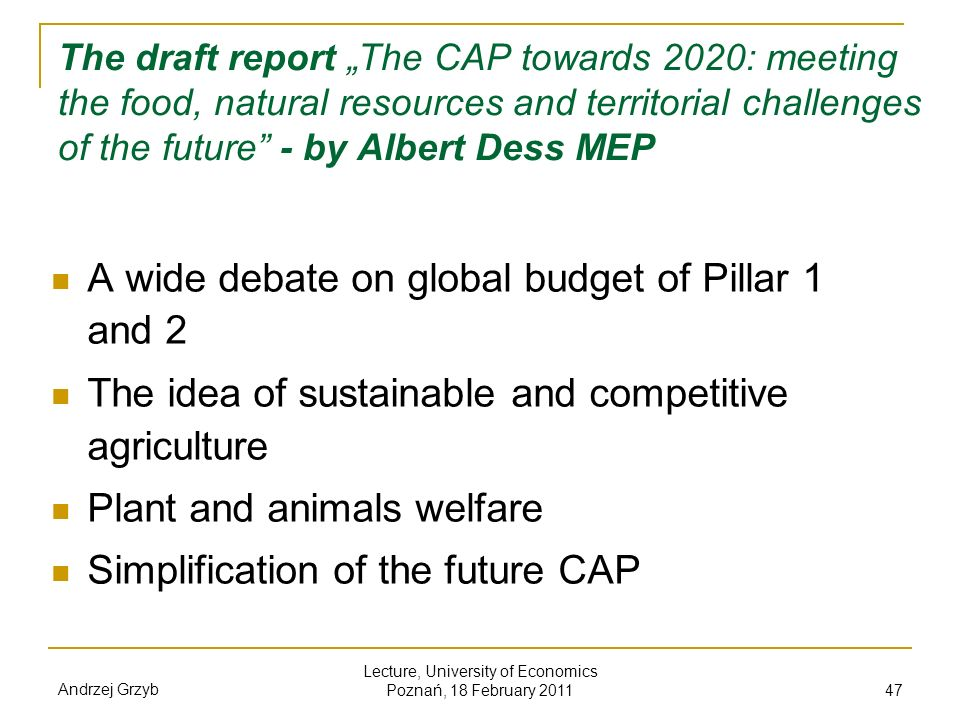 Andrzej Grzyb Lecture, University of Economics Poznań, 18 February 2011 47 The draft report The CAP towards 2020: meeting the food, natural resources