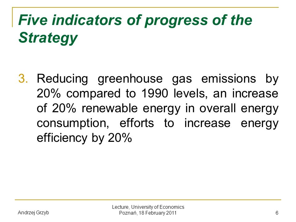 Andrzej Grzyb Lecture, University of Economics Poznań, 18 February 2011 6 Five indicators of progress of the Strategy 3. Reducing greenhouse gas emiss