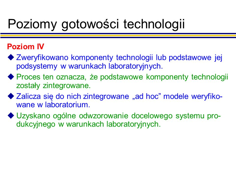 Poziomy gotowości technologii Poziom IV uZweryfikowano komponenty technologii lub podstawowe jej podsystemy w warunkach laboratoryjnych.
