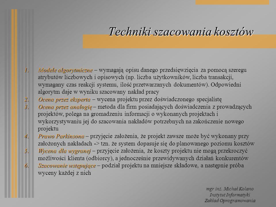 mgr inż. Michał Kolano Instytut Informatyki Zakład Oprogramowania Techniki szacowania kosztów 1.Modele algorytmiczne 1.Modele algorytmiczne – wymagają