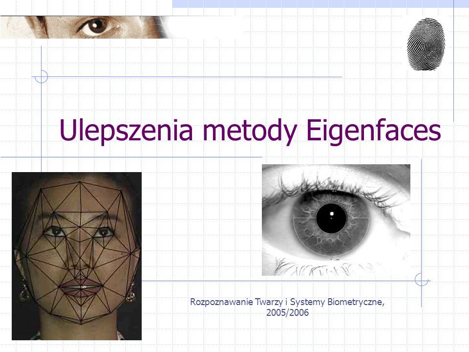 Rozpoznawanie Twarzy i Systemy Biometryczne, 2005/2006 Ulepszenia metody Eigenfaces