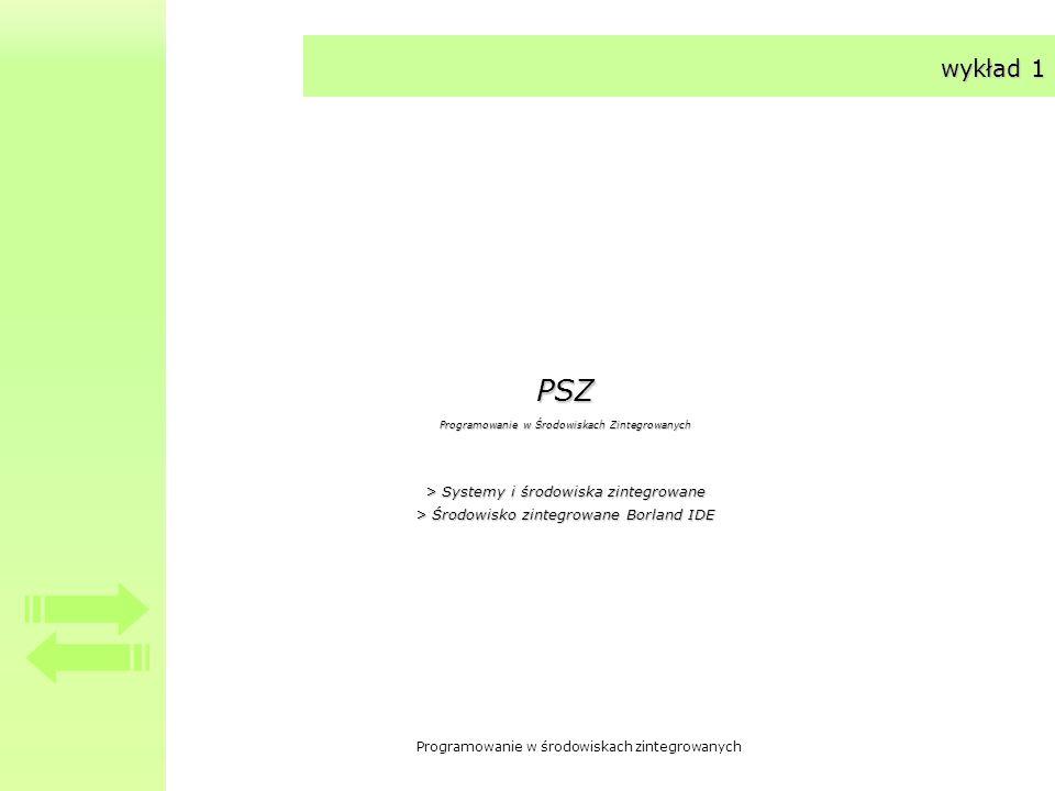 Programowanie w środowiskach zintegrowanych wykład 1 PSZ Programowanie w Środowiskach Zintegrowanych > Systemy i środowiska zintegrowane > Środowisko zintegrowane Borland IDE