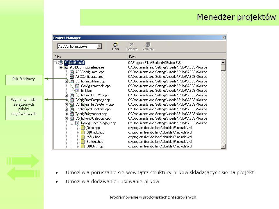 Programowanie w środowiskach zintegrowanych Menedżer projektów Umożliwia poruszanie się wewnątrz struktury plików składających się na projekt Umożliwia dodawanie i usuwanie plików Plik źródłowy Wynikowa lista załączonych plików nagłówkowych