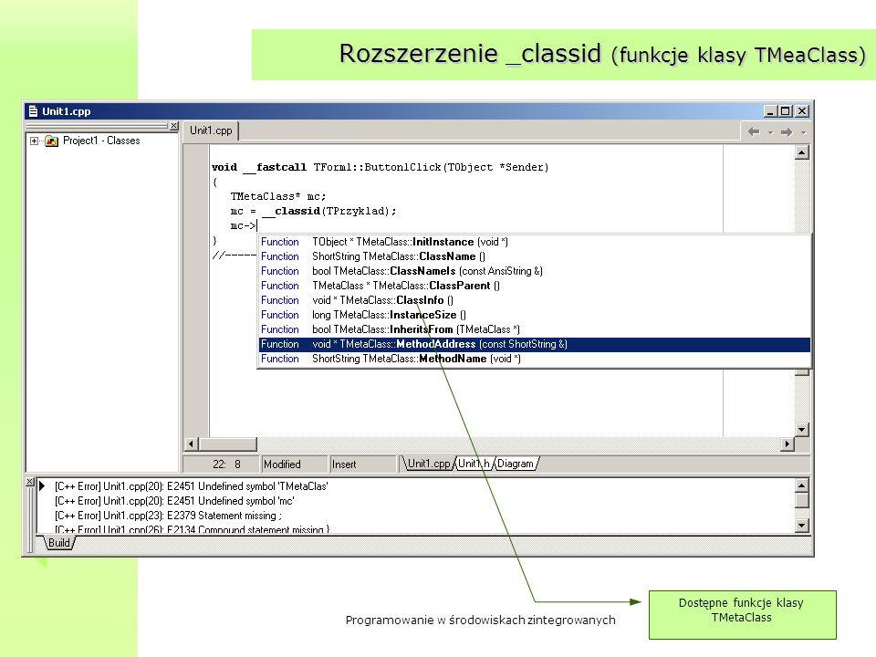 Programowanie w środowiskach zintegrowanych Rozszerzenie _classid (funkcje klasy TMeaClass) Dostępne funkcje klasy TMetaClass