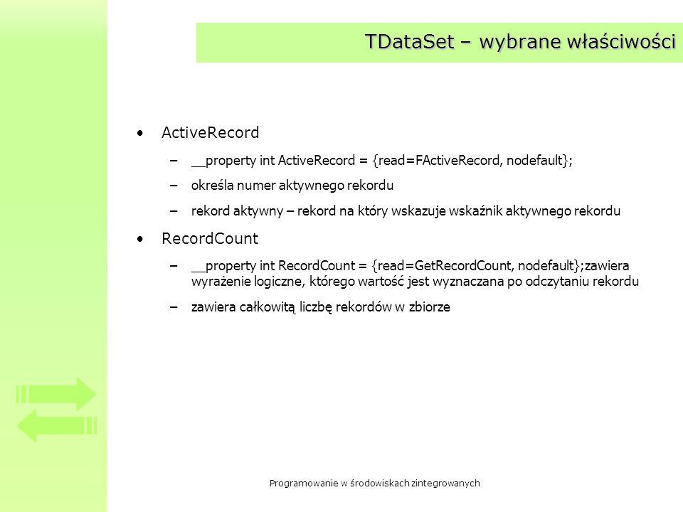 Programowanie w środowiskach zintegrowanych TDataSet – wybrane funkcje Open –void __fastcall Open(void); –otwiera zbiór danych –jeśli otwarcie nie jest możliwe generowany jest wyjątek Close –void __fastcall Close(void); –zamyka zbiór danych