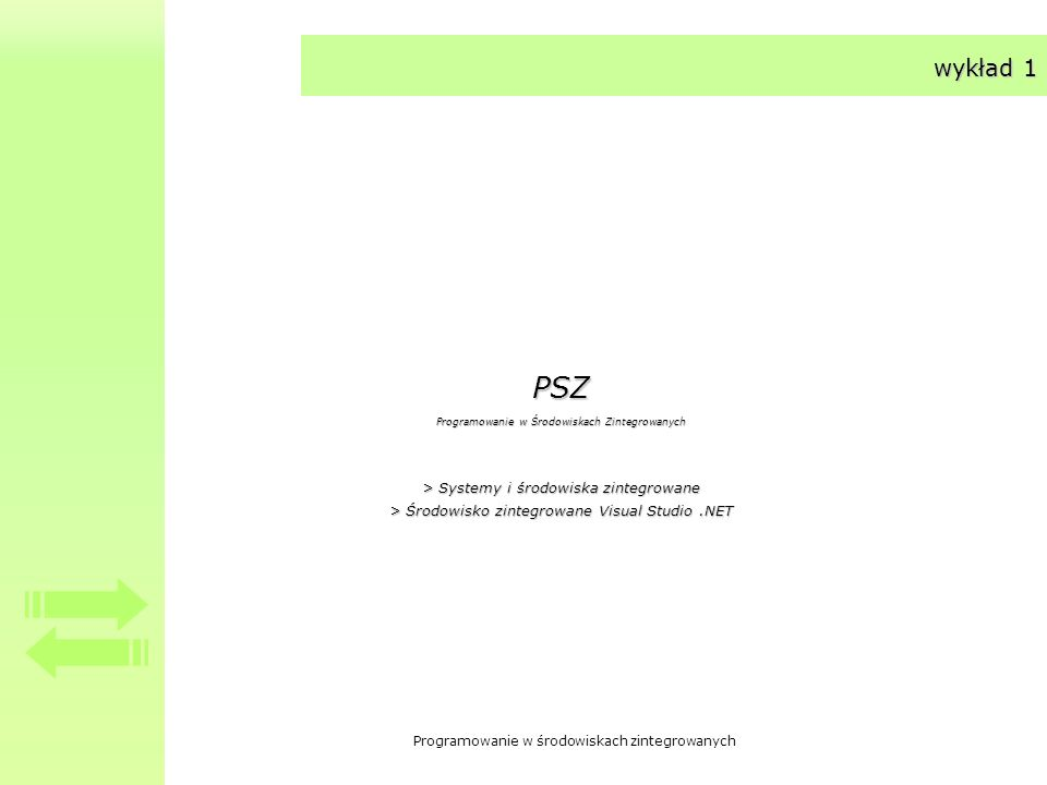 Programowanie w środowiskach zintegrowanych wykład 1 PSZ Programowanie w Środowiskach Zintegrowanych > Systemy i środowiska zintegrowane > Środowisko zintegrowane Visual Studio.NET