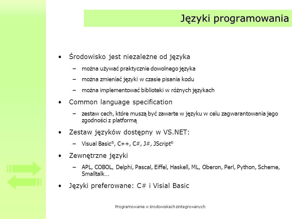 Programowanie w środowiskach zintegrowanych Języki programowania Środowisko jest niezależne od języka –można używać praktycznie dowolnego języka –możn