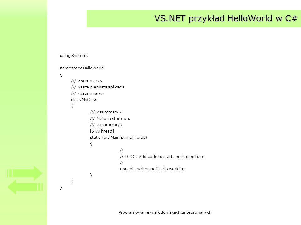 Programowanie w środowiskach zintegrowanych VS.NET przykład HelloWorld w C# using System; namespace HalloWorld { /// /// Nasza pierwsza aplikacja. ///