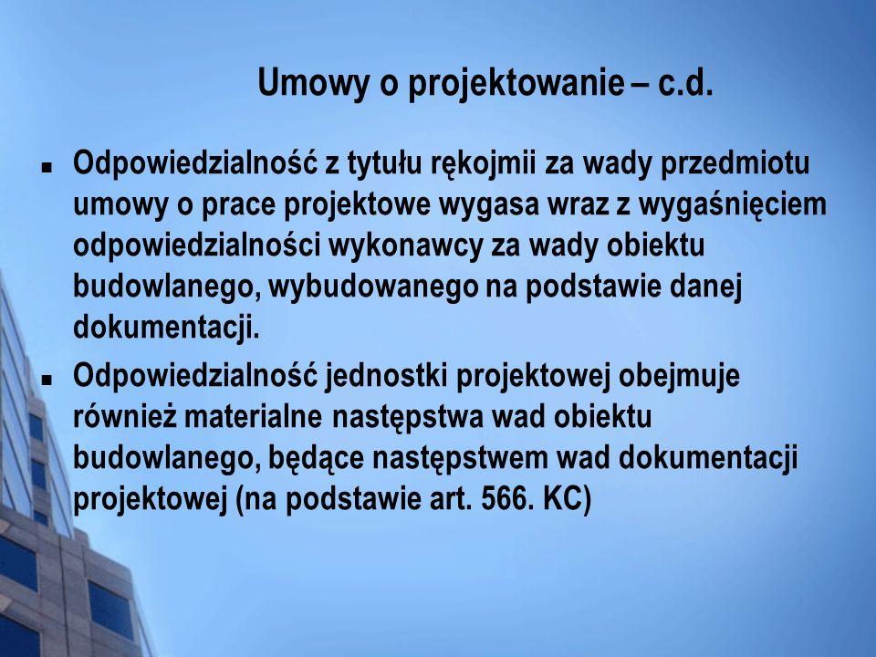 Umowy o projektowanie – c.d. Odpowiedzialność z tytułu rękojmii za wady przedmiotu umowy o prace projektowe wygasa wraz z wygaśnięciem odpowiedzialnoś