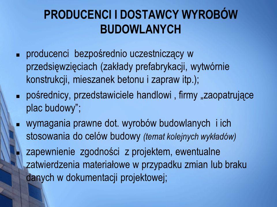 PRODUCENCI I DOSTAWCY WYROBÓW BUDOWLANYCH producenci bezpośrednio uczestniczący w przedsięwzięciach (zakłady prefabrykacji, wytwórnie konstrukcji, mie
