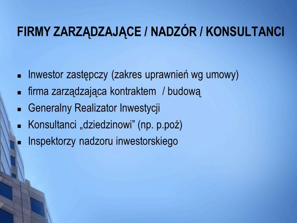 FIRMY ZARZĄDZAJĄCE / NADZÓR / KONSULTANCI Inwestor zastępczy (zakres uprawnień wg umowy) firma zarządzająca kontraktem / budową Generalny Realizator I