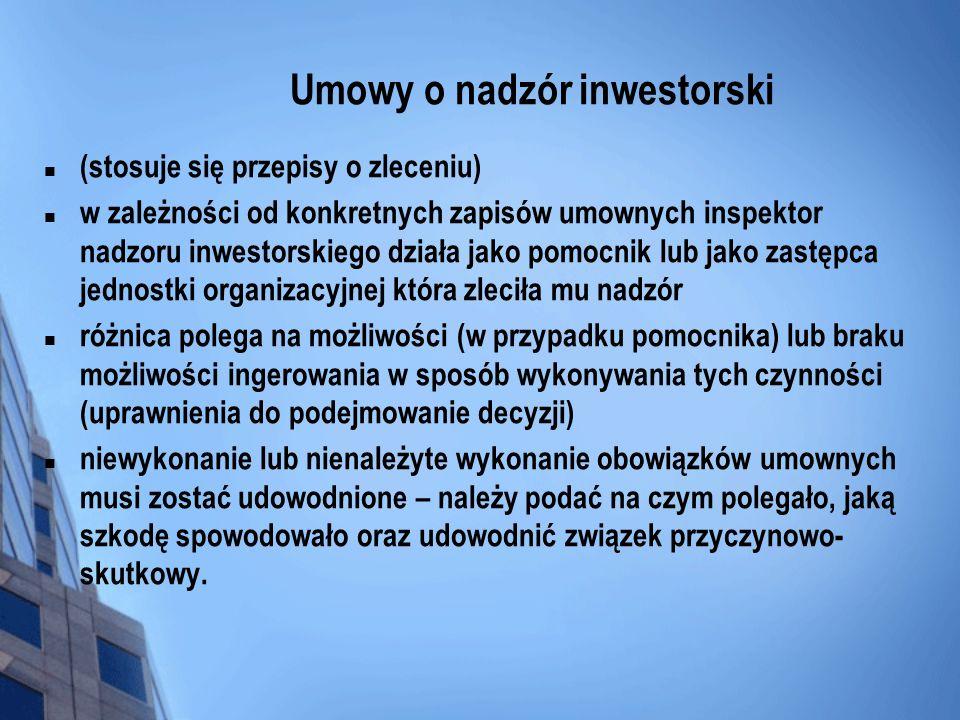 Umowy o nadzór inwestorski (stosuje się przepisy o zleceniu) w zależności od konkretnych zapisów umownych inspektor nadzoru inwestorskiego działa jako