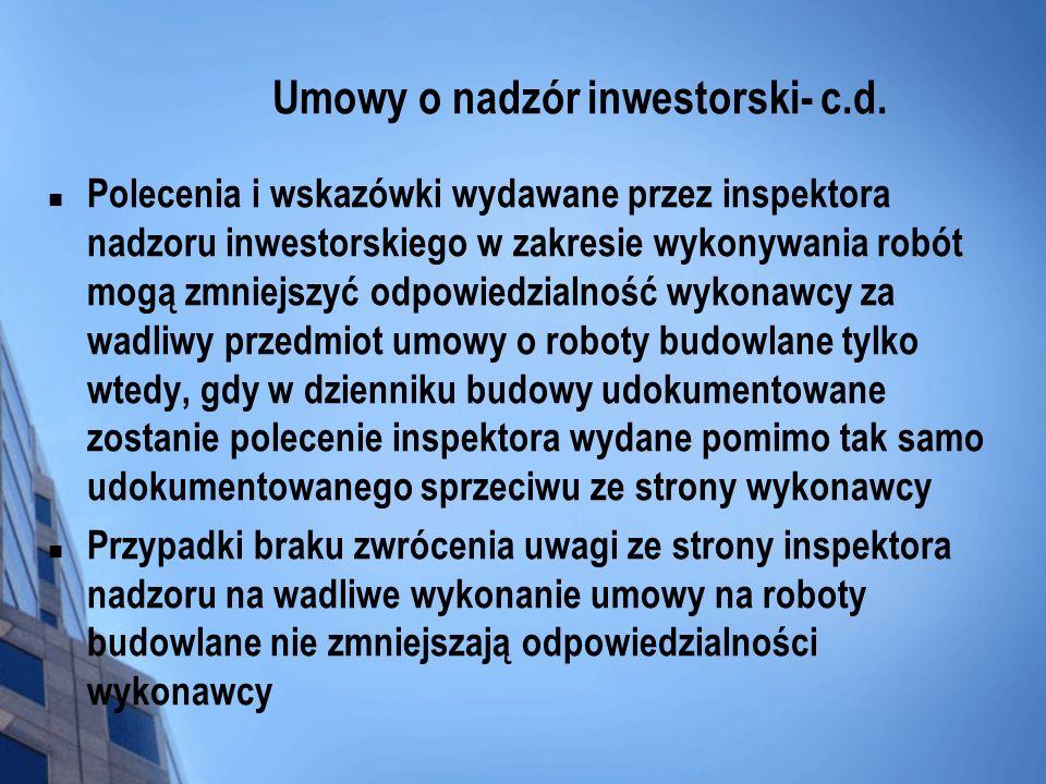 Umowy o nadzór inwestorski- c.d. Polecenia i wskazówki wydawane przez inspektora nadzoru inwestorskiego w zakresie wykonywania robót mogą zmniejszyć o