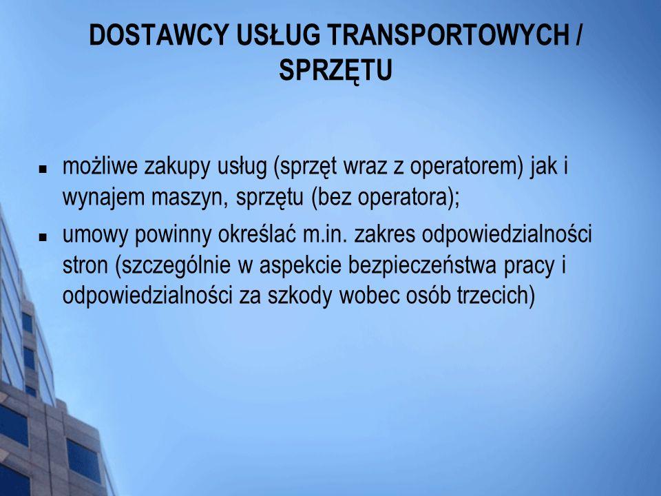 DOSTAWCY USŁUG TRANSPORTOWYCH / SPRZĘTU możliwe zakupy usług (sprzęt wraz z operatorem) jak i wynajem maszyn, sprzętu (bez operatora); umowy powinny o