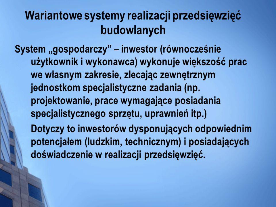 Wariantowe systemy realizacji przedsięwzięć budowlanych System gospodarczy – inwestor (równocześnie użytkownik i wykonawca) wykonuje większość prac we