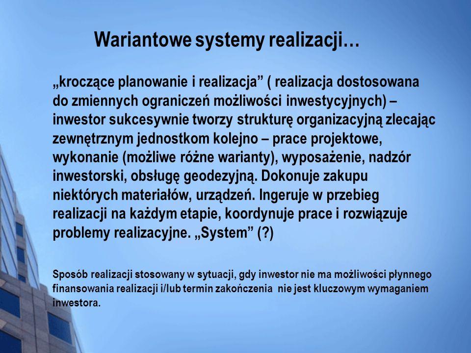 Wariantowe systemy realizacji… kroczące planowanie i realizacja ( realizacja dostosowana do zmiennych ograniczeń możliwości inwestycyjnych) – inwestor