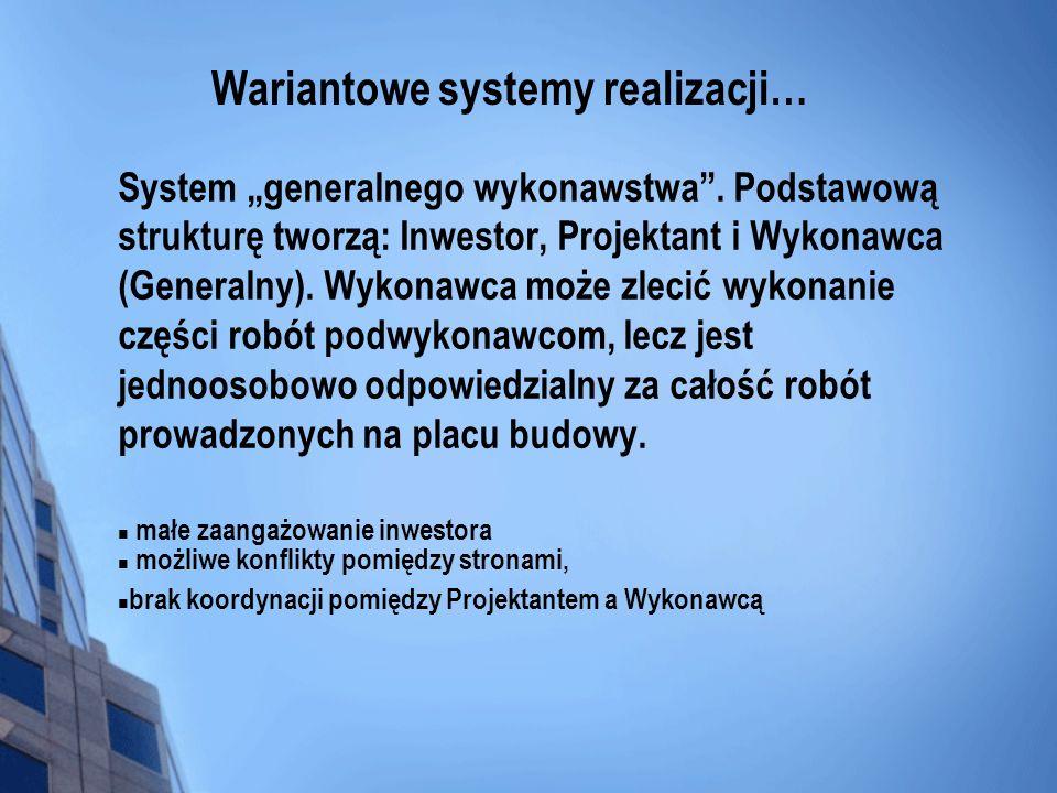 Wariantowe systemy realizacji… System generalnego wykonawstwa. Podstawową strukturę tworzą: Inwestor, Projektant i Wykonawca (Generalny). Wykonawca mo