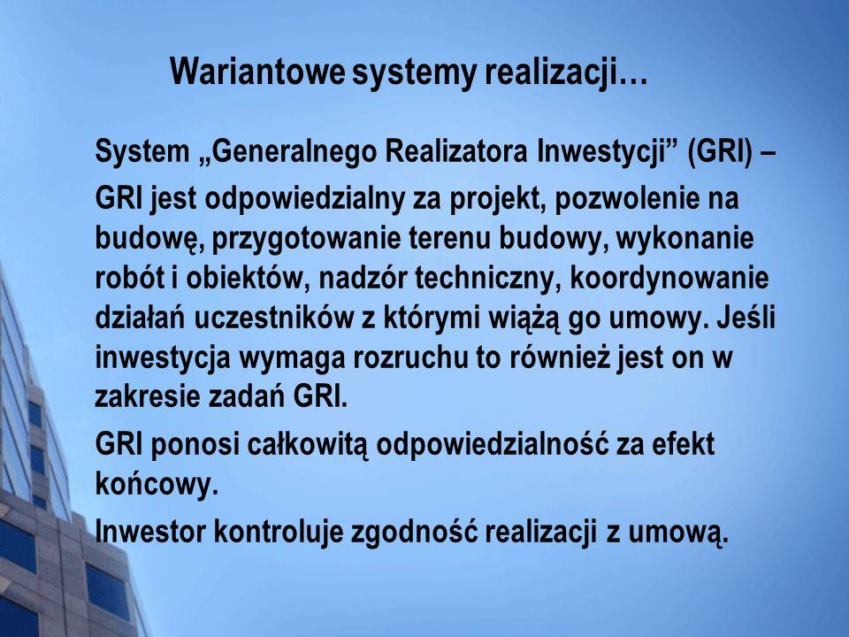 Wariantowe systemy realizacji… System Generalnego Realizatora Inwestycji (GRI) – GRI jest odpowiedzialny za projekt, pozwolenie na budowę, przygotowan