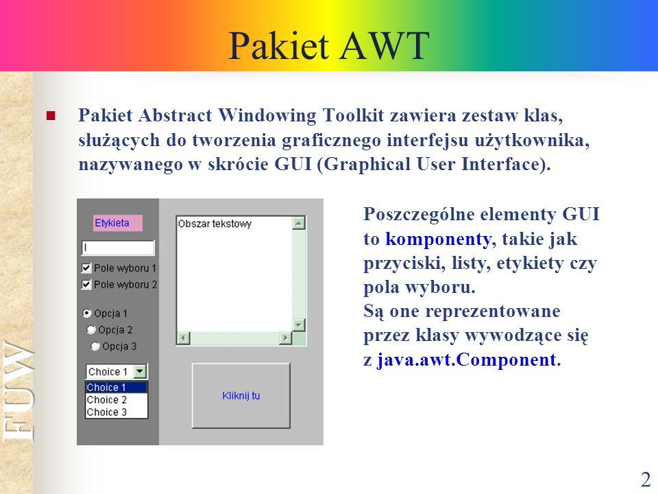 2 Pakiet Abstract Windowing Toolkit zawiera zestaw klas, służących do tworzenia graficznego interfejsu użytkownika, nazywanego w skrócie GUI (Graphica