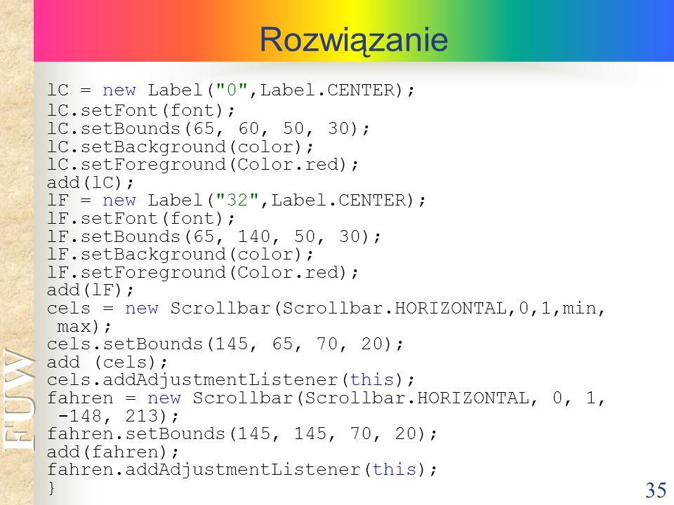 35 Rozwiązanie lC = new Label(