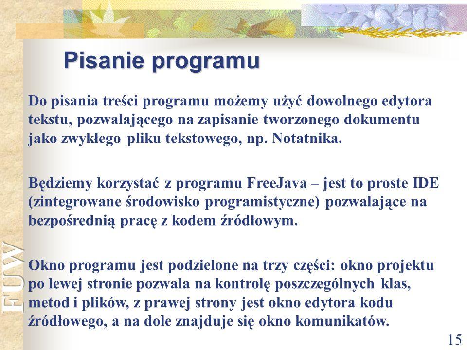 15 Pisanie programu Do pisania treści programu możemy użyć dowolnego edytora tekstu, pozwalającego na zapisanie tworzonego dokumentu jako zwykłego pli