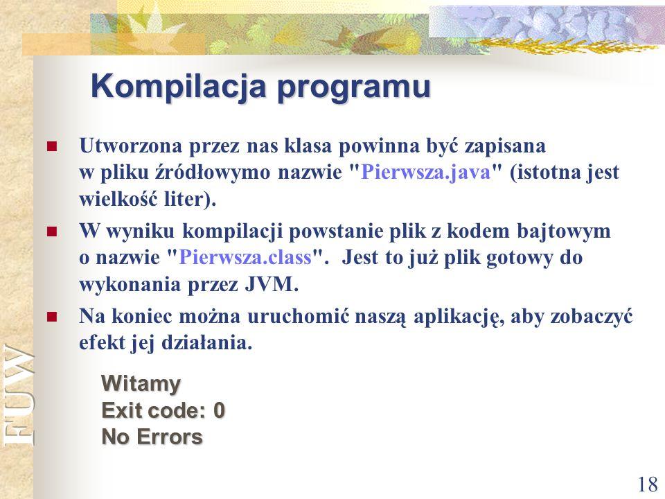 18 Kompilacja programu Utworzona przez nas klasa powinna być zapisana w pliku źródłowymo nazwie