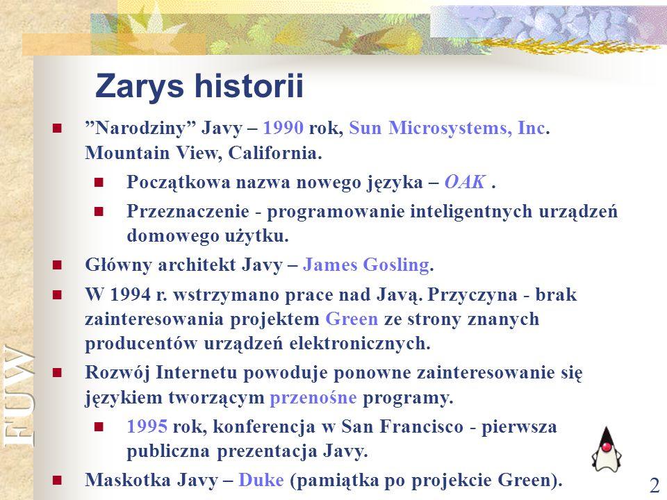 2 Narodziny Javy – 1990 rok, Sun Microsystems, Inc. Mountain View, California. Początkowa nazwa nowego języka – OAK. Przeznaczenie - programowanie int