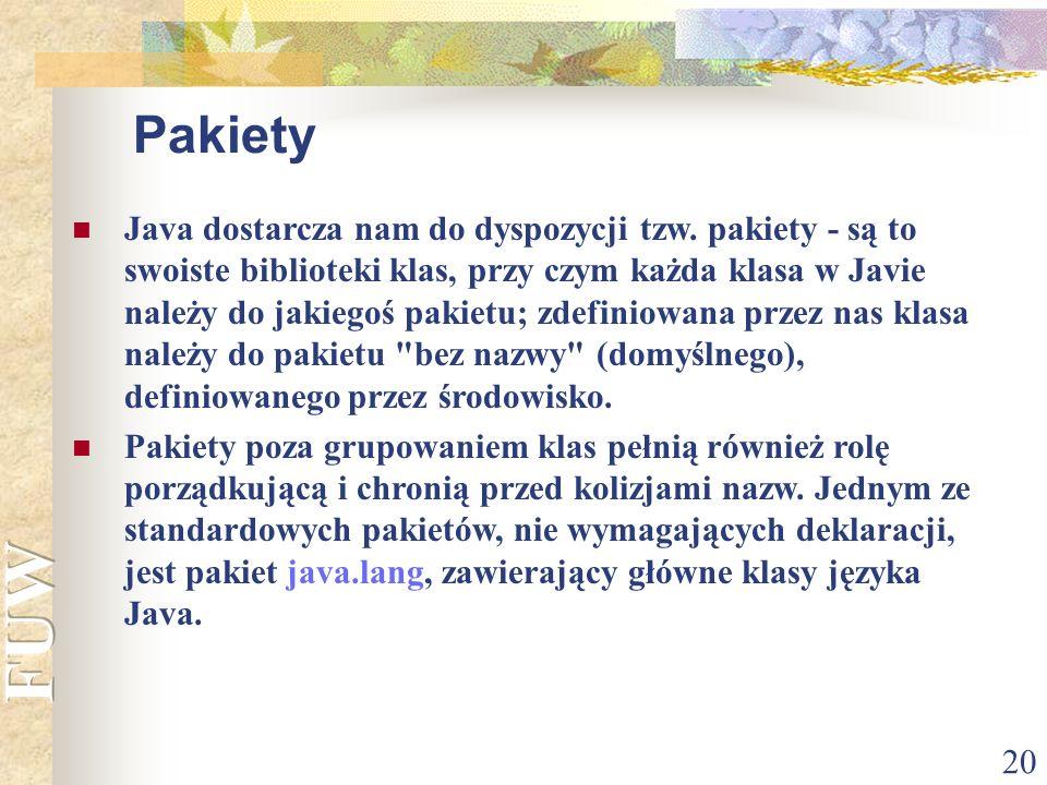 20 Pakiety Java dostarcza nam do dyspozycji tzw. pakiety - są to swoiste biblioteki klas, przy czym każda klasa w Javie należy do jakiegoś pakietu; zd