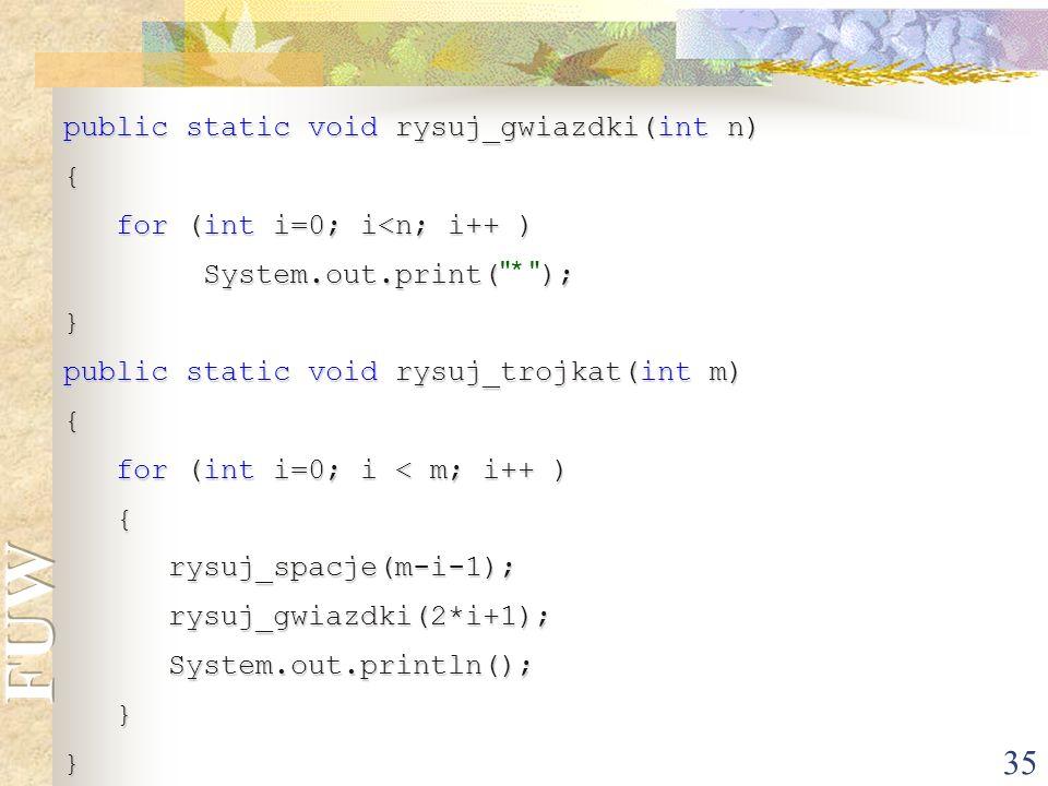 35 public static void rysuj_gwiazdki(int n) { for (int i=0; i<n; i++ ) for (int i=0; i<n; i++ ) System.out.print(); System.out.print(