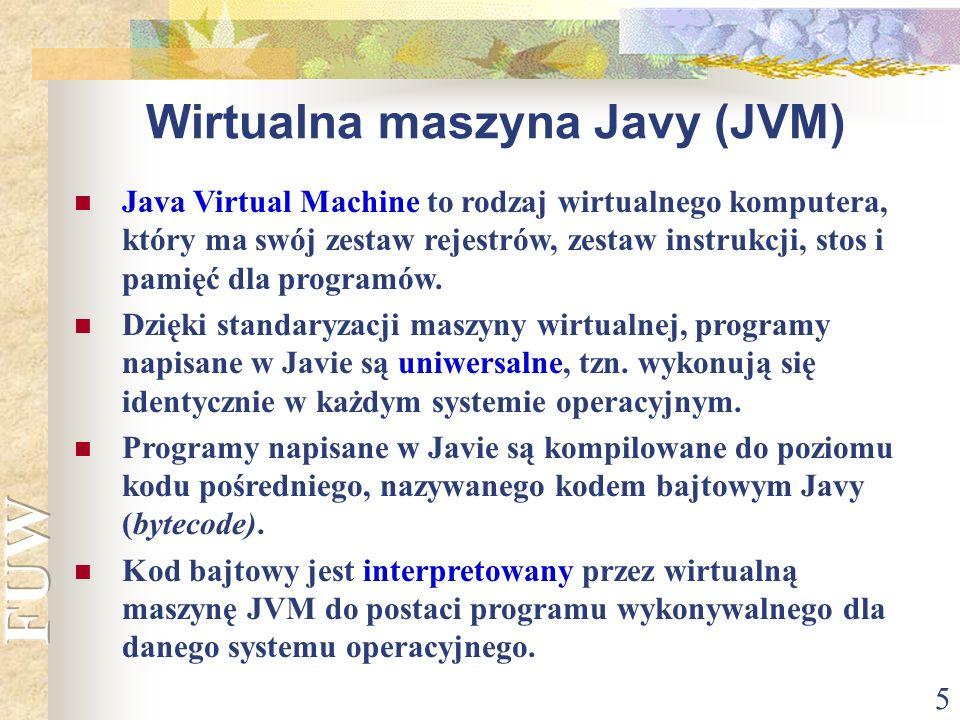 5 Wirtualna maszyna Javy (JVM) Java Virtual Machine to rodzaj wirtualnego komputera, który ma swój zestaw rejestrów, zestaw instrukcji, stos i pamięć