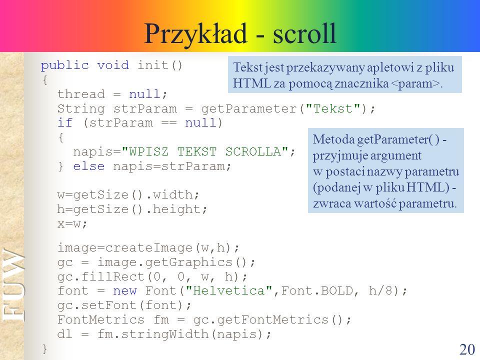 20 Przykład - scroll public void init() { thread = null; String strParam = getParameter(