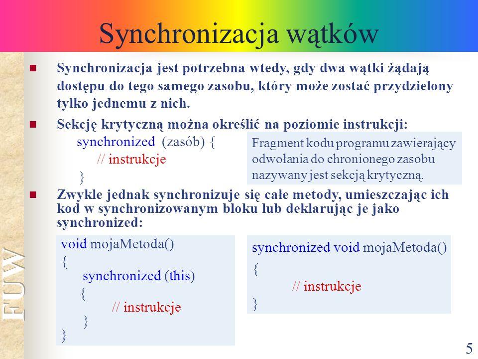 5 Synchronizacja wątków Synchronizacja jest potrzebna wtedy, gdy dwa wątki żądają dostępu do tego samego zasobu, który może zostać przydzielony tylko