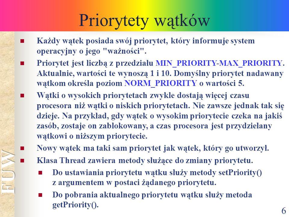 6 Priorytety wątków Każdy wątek posiada swój priorytet, który informuje system operacyjny o jego