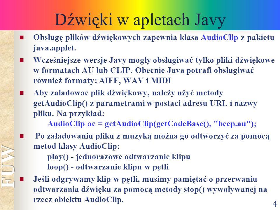 4 Dźwięki w apletach Javy Obsługę plików dźwiękowych zapewnia klasa AudioClip z pakietu java.applet. Wcześniejsze wersje Javy mogły obsługiwać tylko p