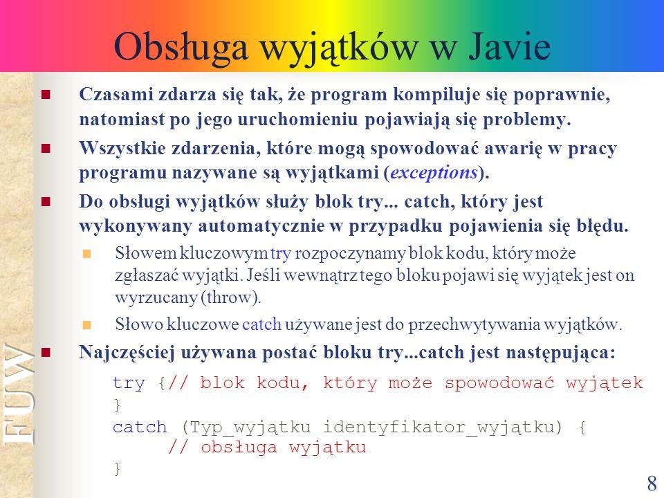 8 Obsługa wyjątków w Javie Czasami zdarza się tak, że program kompiluje się poprawnie, natomiast po jego uruchomieniu pojawiają się problemy. Wszystki
