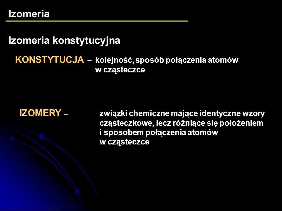 Rodzaje izomerii w związkach organicznych Izomeria konstytucyjna Izomeria konfiguracyjna Izomeria konformacyjna Stereoizomeria
